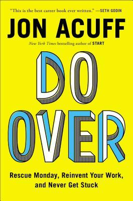 Do Over: Everything You Need to Get Unstuck at Work by Jon Acuff